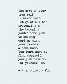 You don't have to find yourself; you just have to let yourself in. [d. antoinette foy]