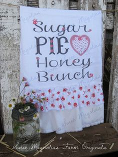 "Our New ""Sugar Pie Honey Bunch""  Flour Sack Towel ... by SweetMagnoliasFarm .....18.00 sweet Magnolias Farm Design ©"