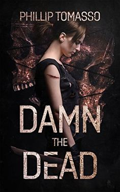Damn The Dead (Arcadia Book 1) by Phillip Tomasso https://www.amazon.com/dp/B00Q8F24NM/ref=cm_sw_r_pi_dp_x_IThpybF1BFS6Q