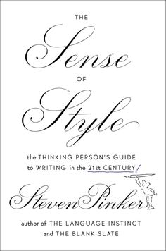 THE SENSE OF STYLE by Steven Pinker -- A short and entertaining book on the modern art of writing well by New York Times bestselling author Steven Pinker.