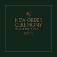 New Order Ceremony in a lonely place FAC.33 Factory records