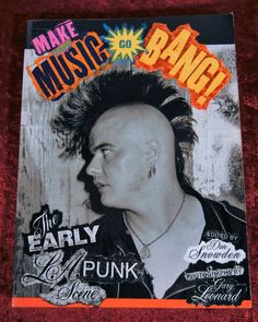 Make The Music Go Bang!: The Early L.A. Punk Scene LOTS OF EARLY PUNK PHOTOS