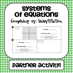 Solving Systems of Equations by Graphing vs. Substitution - Partner Activity!  Partner A solves by graphing while Partner B solves the same system by subsitution.  They should get the same answer, it not, they work together to correct any mistakes.  This works GREAT!