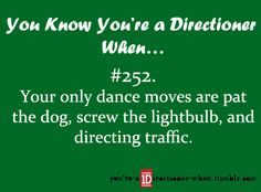 You Know You're A Directioner When  ...but no. theres 2 more. unless they count as dances not moves...?