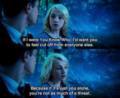 Wise words from Luna Lovegood, just another reason to love her.