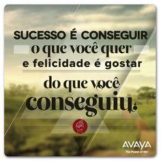 É por isso que... o sucesso não é essência para a felicidade... mas sim a felicidade é essência para o sucesso.!...