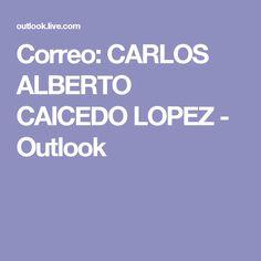 Correo: CARLOS ALBERTO CAICEDO LOPEZ - Outlook