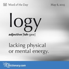 logy - lacking physical or mental energy or vitality The Words, Fancy Words, Weird Words, Words To Use, Pretty Words, Cool Words, Unusual Words, Unique Words, Interesting Words