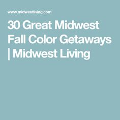 30 Great Midwest Fall Color Getaways | Midwest Living