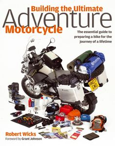 Building the Ultimate Adventure Motorcycle - Robert Wicks - See: Adventure Motorcycling