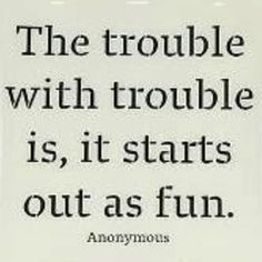 """Trouble With Trouble"" lyrics, Trish Murphy  My teen motto.."