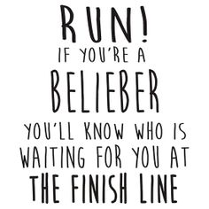 Run! If You're a Belieber You'll Know Who Is Waiting for You at The Finish Line!