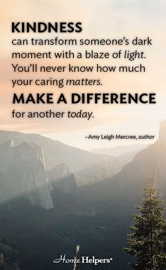 """""""KINDNESS can transform someone's dark moment with a blaze of light. You'll never know how much caring matters. Make a difference for another today."""" —Amy Leigh Mercree, author"""