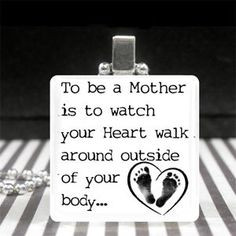 I LOVE this quote! Maybe just with the heart and not the footprints, though. Mothers Day Jewelry Motherhood Quote Necklace New Mom Gift Baby Footprints Heart | eBay