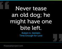 Never tease an old dog
