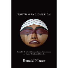 Truth & Indignation: Canada's Truth and Reconciliation Commission on Indian Residential Schools by Ronald Niezen. Edited by TEC. Indian Residential Schools, Canada, Education, Anthropology, Authors, Turtle, Appetizers, Island, Mom