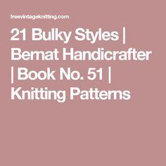 21 Bulky Styles | Bernat Handicrafter | Book No. 51 | Knitting Patterns