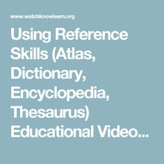 Using Reference Skills (Atlas, Dictionary, Encyclopedia, Thesaurus) Educational Videos   WatchKnowLearn