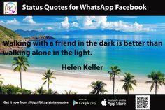 Walking with a friend in the dark is dark is better than walking alone in the light. - Helen Keller