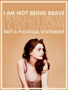 Anne Hathaway, love is not a political statement. Pretty Words, Love Words, Lyric Quotes, Words Quotes, Sayings, Lyrics, Famous Vegans, Mottos To Live By, Anne Hathaway