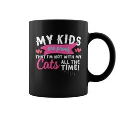 Love Cat Cats Kitten Kitty My Kids Are Proof That Im Not With My Cat All The Time  Funny Coffee Mug Tee Shirts T-Shirts
