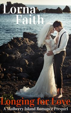 Longing for Love (A Mulberry Island Romance, Prequel) by Lorna Faith  Due to Release March 15, 2017