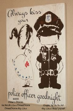 Always Kiss Your Police Officer Goodnight, Police Sign, Custom Wood Sign, LEOW Sign - Always Kiss Goodnight LEO Cutie Couple by Yu Yu Art by DeenasDesign on Etsy https://www.etsy.com/listing/191266663/always-kiss-your-police-officer