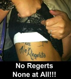 I wonder if this is actually a tattoo for fun like a joke saying no regerts instead of regrets it's everywhere