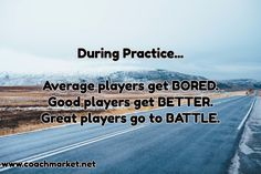 During Practice... Average players get BORED. Good players get BETTE...