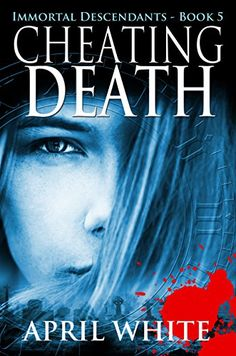 Cheating Death (The Immortal Descendants Book 5) by April...