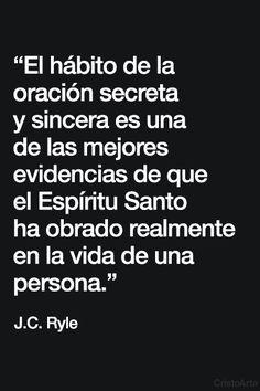 """""""El hábito de la oración secreta y sincera es una de las mejores evidencias de que el Espíritu Santo ha obrado realmente en la vida de una persona."""" - J.C. Ryle."""