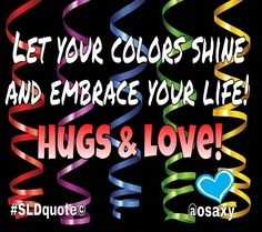 Let Your Colors Shine And Embrace Life!