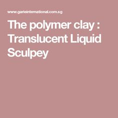 The polymer clay : Translucent Liquid Sculpey