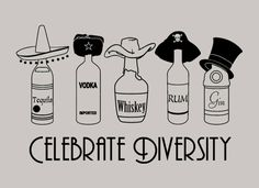 With tequila, vodka, whiskey, rum and ever classy gin. Gin, Diversity Poster, Cultural Diversity, Vodka Tequila, Tequila Shirt, Beer Pong Tables, Frat Coolers, Painted Fraternity Coolers, Cool Graphic Tees