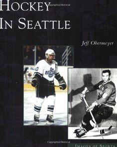 Hockey in Seattle (Images of Sports: Washington) by Jeff Obermeyer,http://www.amazon.com/dp/0738529230/ref=cm_sw_r_pi_dp_8CTxtb0AHEBA7RZW