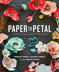 Paper to Petal: 75 Whimsical Paper Flowers to Craft by Hand: Rebecca Thuss, Patrick Farrell, Martha Stewart (Rebecca Thuss is a creative genius! I always loved her craft and wedding ideas when she worked with Martha. Handmade Flowers, Diy Flowers, Fabric Flowers, Flower Diy, Flower Types, Flower Ideas, Flower Oragami, Flower Designs, Paper Flowers For Kids