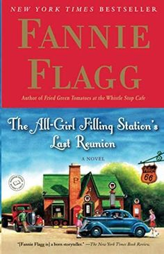 The All-Girl Filling Station's Last Reunion: A Novel: Flagg, Fannie: 9780812977172: Amazon.com: Books New Books, Good Books, Books To Read, Fannie Flagg, Fried Green Tomatoes, Filling Station, Mystery Novels, Book Authors, Book Lists