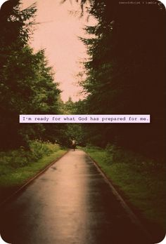 I'm ready for what God has prepared for me.
