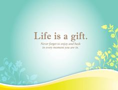#Life is a #gift. Never forget to #enjoy and bask in every #moment you are in..!! #goodmorning #HappyWeekend #happyfriday #FridayFeeling