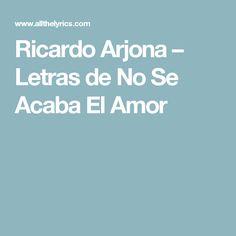Ricardo Arjona – Letras de No Se Acaba El Amor