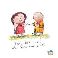Da amor a todo quien se cruce en tu camino.