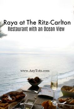 Restaurant with a view. Birthday Dinner at Raya The Ritz-Carlton Laguna Niguel in Dana Point. Dine window side and enjoy the sunset and the amazing ocean view