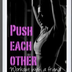 motivate eachother!!! Really does help, even when your not working out together :)