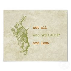 This is not an Alice quote, nor is it the full quote, but still pretty great