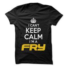 KEEP CALM I AM ... FRY - AWESOME KEEP CALM SHIRT ! T-SHIRTS, HOODIES, SWEATSHIRT (22.25$ ==► Shopping Now)