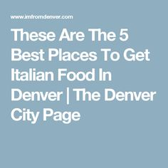 These Are The 5 Best Places To Get Italian Food In Denver | The Denver City Page