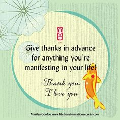 """Give thanks in advance for anything you're manifesting in your life—anything you want or need, healing, abundance, and peace for you and for the world and more. """"I give thanks that I am receiving this now. Thank you; I love you!"""" Marilyn Gordon www.lifetransformationsecrets.com"""