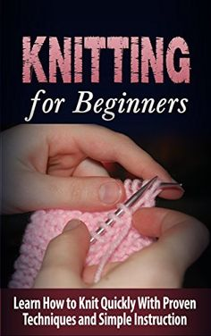 KNITTING for Beginners: Learn How to Knit Quickly With Proven Techniques and Simple Instruction - Knitting for Beginners (Knitting, How to Knit, Knitting ... Books, Knitting Patterns, Knitting Socks) by Tatyana Williams http://www.amazon.com/gp/product/B00MBTK25Q/ref=as_li_tl?ie=UTF8&camp=1789&creative=390957&creativeASIN=B00MBTK25Q&linkCode=as2&tag=bountifulfarm-20&linkId=ZUKET5UPOLLO2EK7