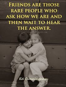 Heartfelt Quotes: Friends are those rare people who ask how we are and then wait to hear the answer.