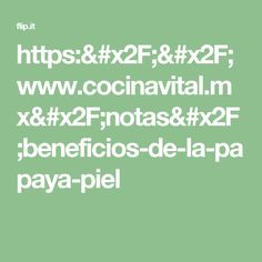 https://www.cocinavital.mx/notas/beneficios-de-la-papaya-piel